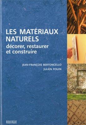 Les matériaux Naturels, décorer, restaure et construire
